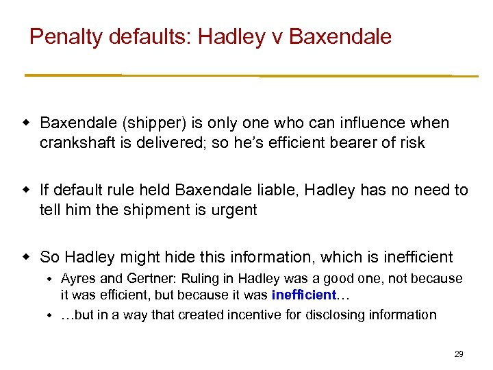 Penalty defaults: Hadley v Baxendale w Baxendale (shipper) is only one who can influence