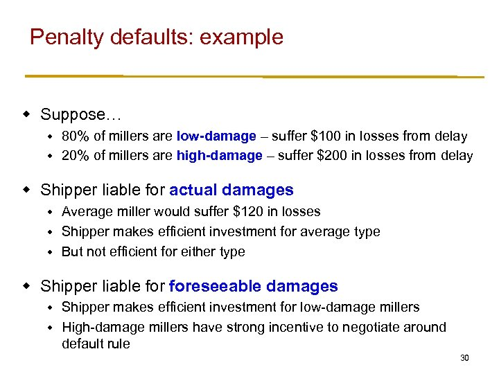 Penalty defaults: example w Suppose… 80% of millers are low-damage – suffer $100 in