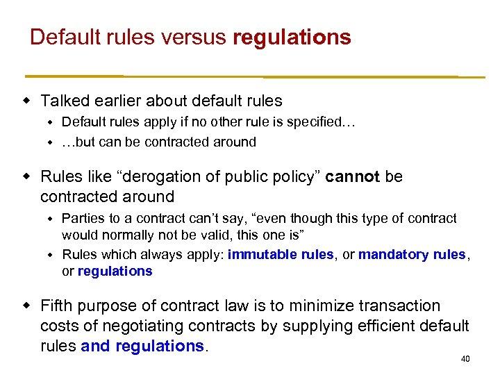 Default rules versus regulations w Talked earlier about default rules Default rules apply if