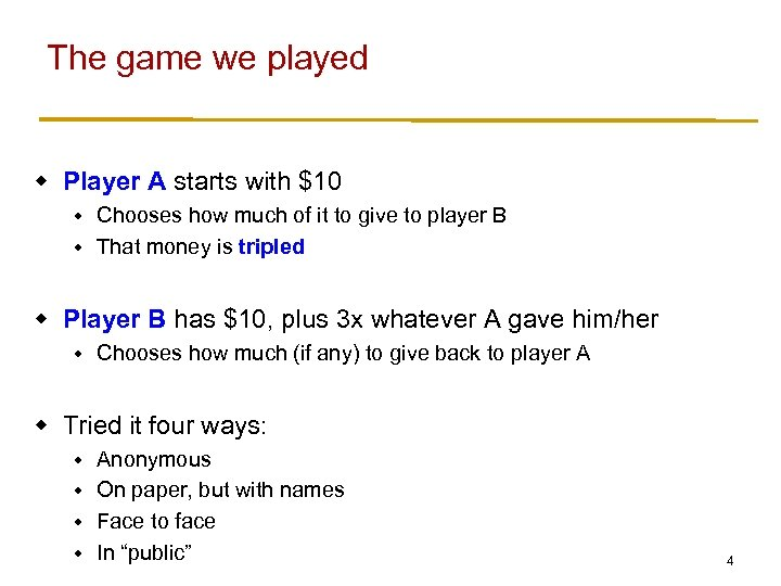 The game we played w Player A starts with $10 Chooses how much of