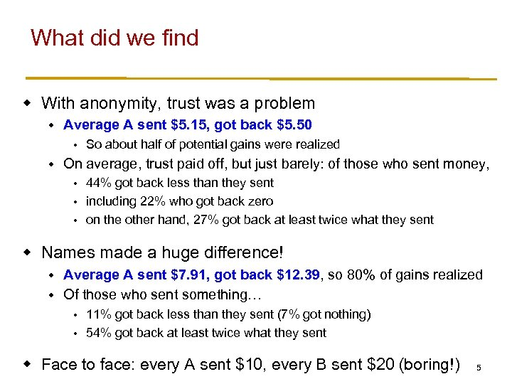 What did we find w With anonymity, trust was a problem w Average A