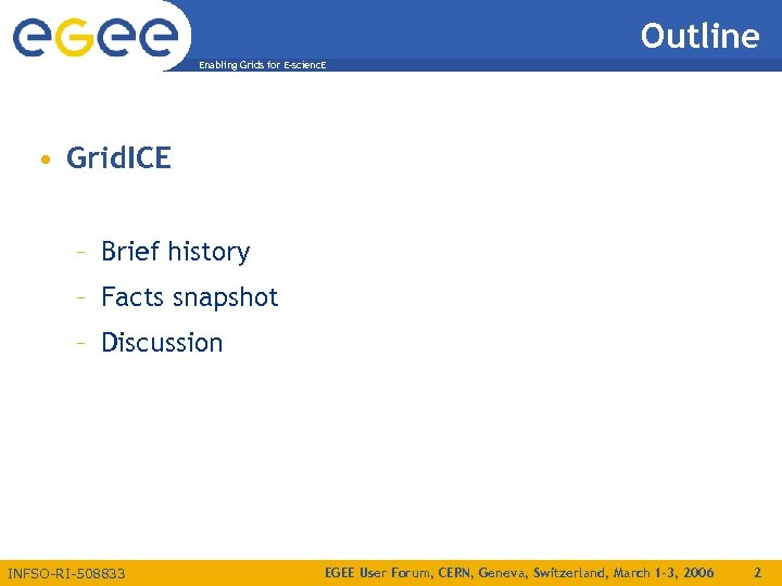 Outline Enabling Grids for E-scienc. E • Grid. ICE – Brief history – Facts