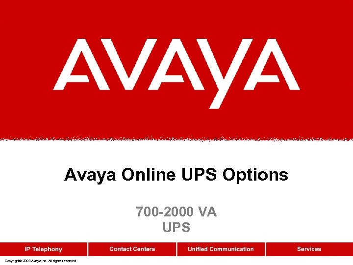 Avaya Online UPS Options 700 -2000 VA UPS Copyright© 2003 Avaya Inc. All rights