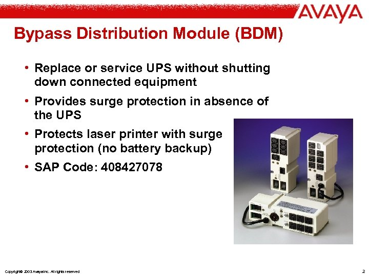 Bypass Distribution Module (BDM) • Replace or service UPS without shutting down connected equipment
