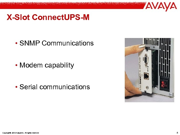 X-Slot Connect. UPS-M • SNMP Communications • Modem capability • Serial communications Copyright© 2003