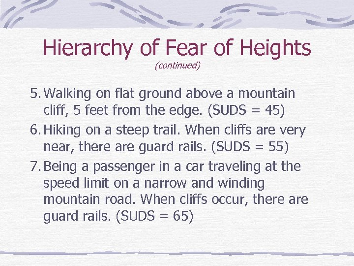 Hierarchy of Fear of Heights (continued) 5. Walking on flat ground above a mountain