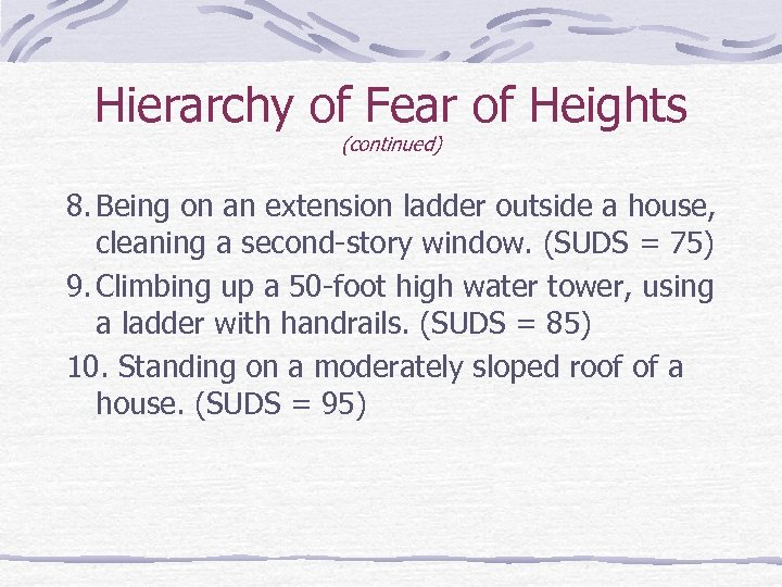 Hierarchy of Fear of Heights (continued) 8. Being on an extension ladder outside a