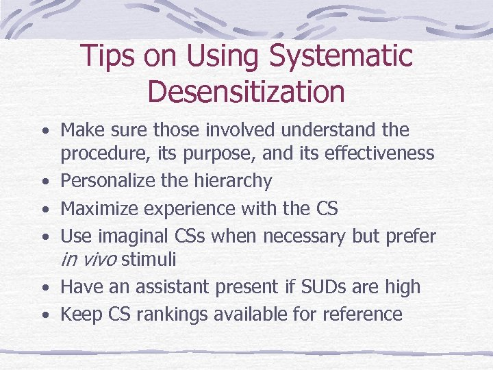 Tips on Using Systematic Desensitization • Make sure those involved understand the • •