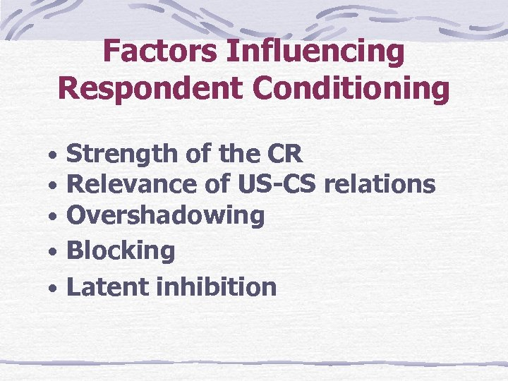 Factors Influencing Respondent Conditioning • Strength of the CR • Relevance of US-CS relations