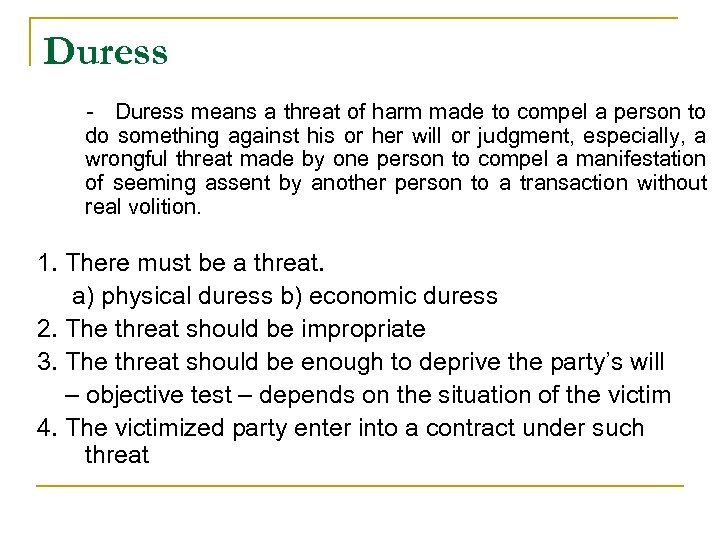 Duress - Duress means a threat of harm made to compel a person to
