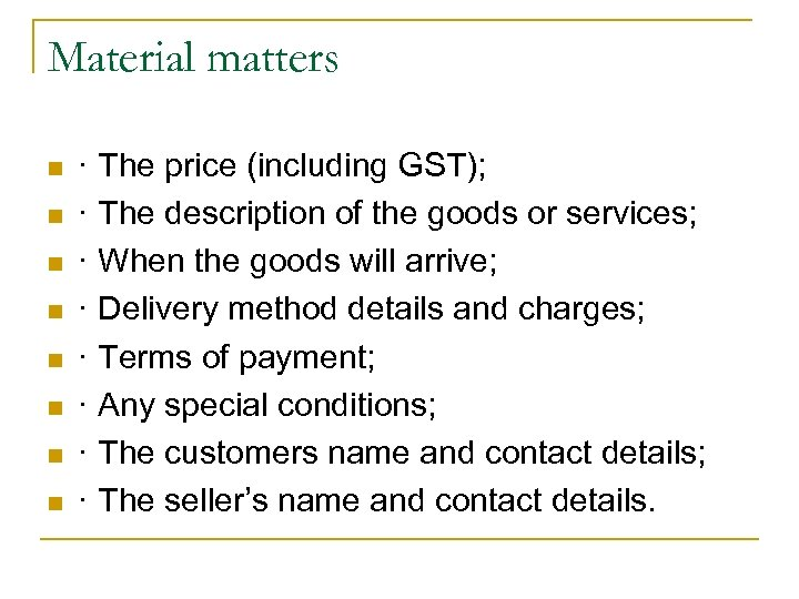 Material matters n n n n · The price (including GST); · The description