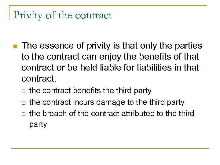 Privity of the contract n The essence of privity is that only the parties