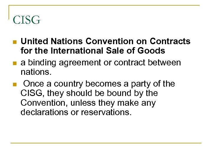 CISG n n n United Nations Convention on Contracts for the International Sale of