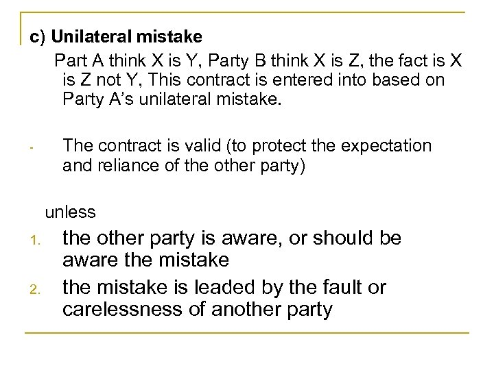 c) Unilateral mistake Part A think X is Y, Party B think X is