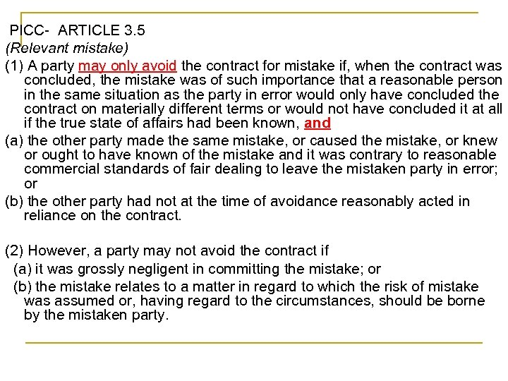 PICC- ARTICLE 3. 5 (Relevant mistake) (1) A party may only avoid the contract
