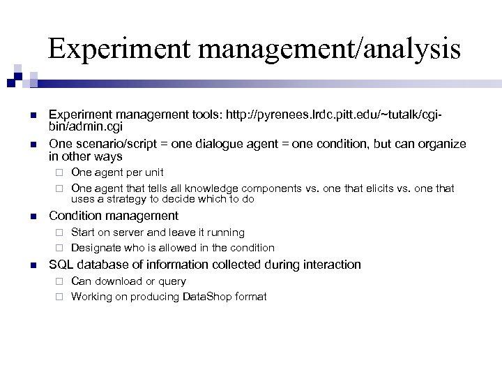 Experiment management/analysis Experiment management tools: http: //pyrenees. lrdc. pitt. edu/~tutalk/cgibin/admin. cgi One scenario/script =
