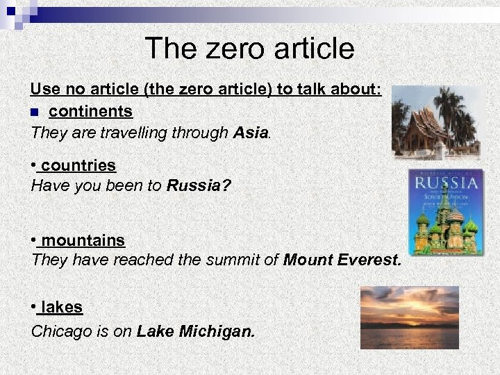 The zero article Use no article (the zero article) to talk about: n continents