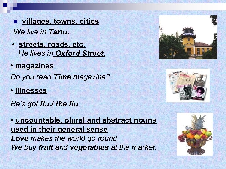 villages, towns, cities We live in Tartu. n • streets, roads, etc. He lives