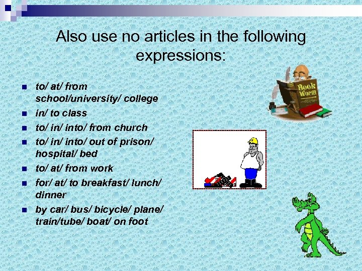 Also use no articles in the following expressions: n n n n to/ at/