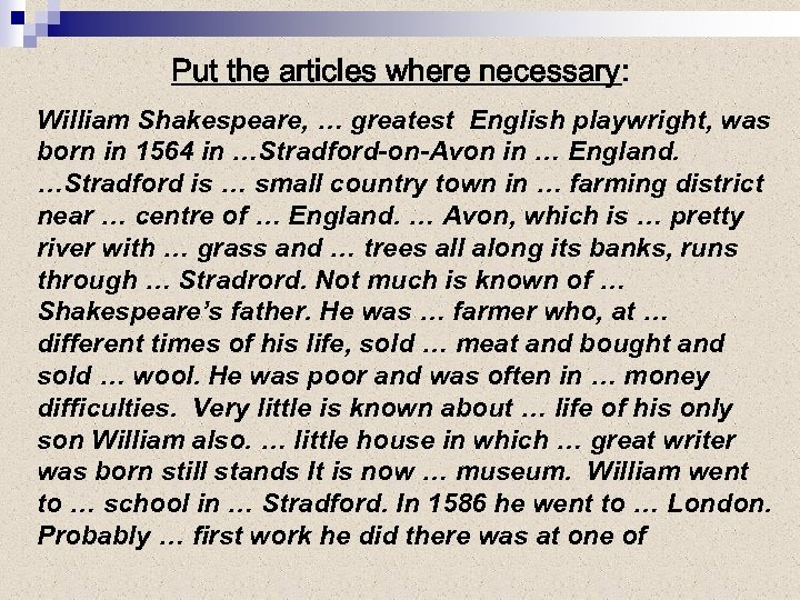 Put the articles where necessary: William Shakespeare, … greatest English playwright, was born in