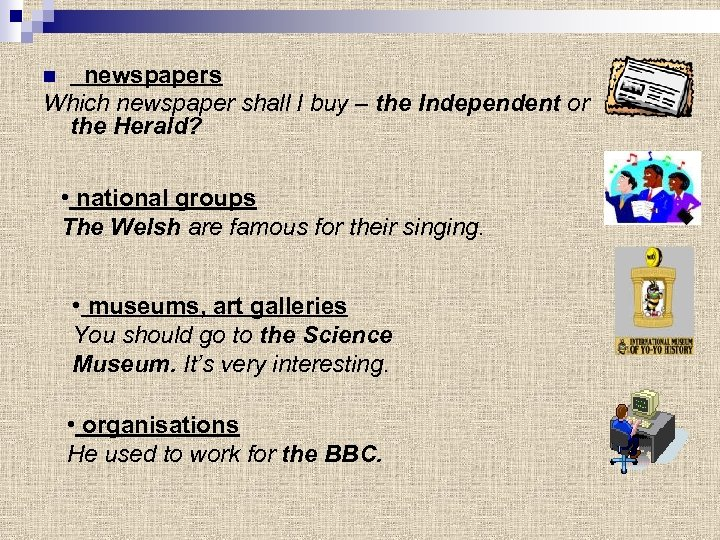 newspapers Which newspaper shall I buy – the Independent or the Herald? n •