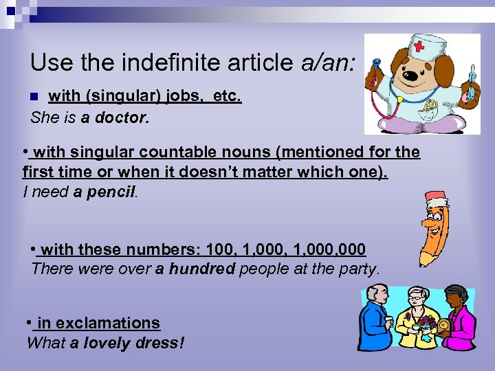 Use the indefinite article a/an: with (singular) jobs, etc. She is a doctor. n