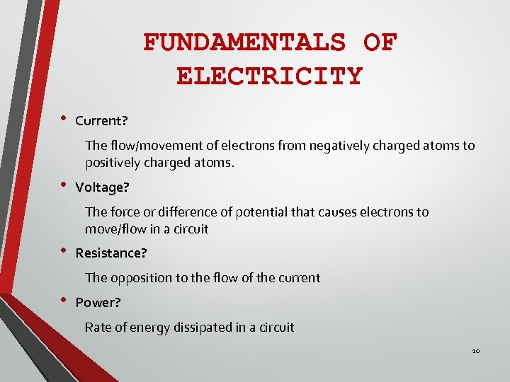 FUNDAMENTALS OF ELECTRICITY • Current? The flow/movement of electrons from negatively charged atoms to