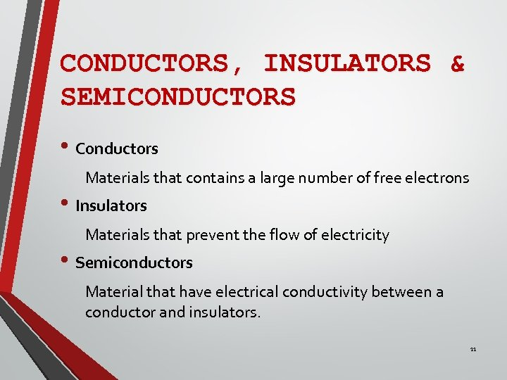 CONDUCTORS, INSULATORS & SEMICONDUCTORS • Conductors Materials that contains a large number of free