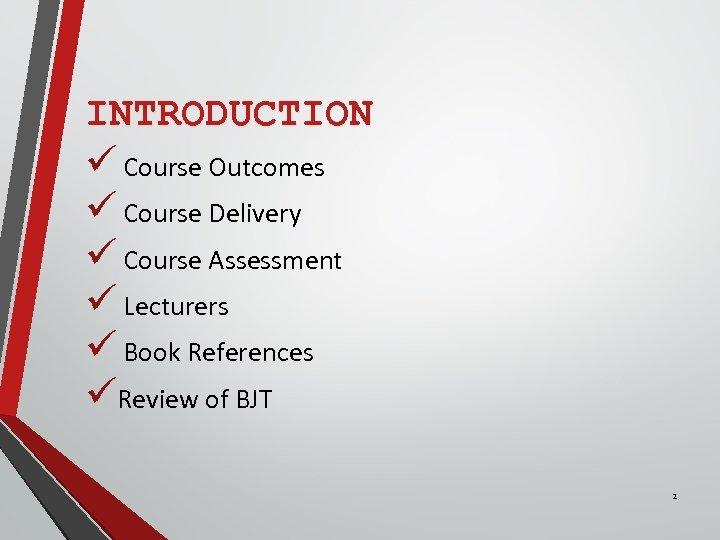 INTRODUCTION ü Course Outcomes ü Course Delivery ü Course Assessment ü Lecturers ü Book