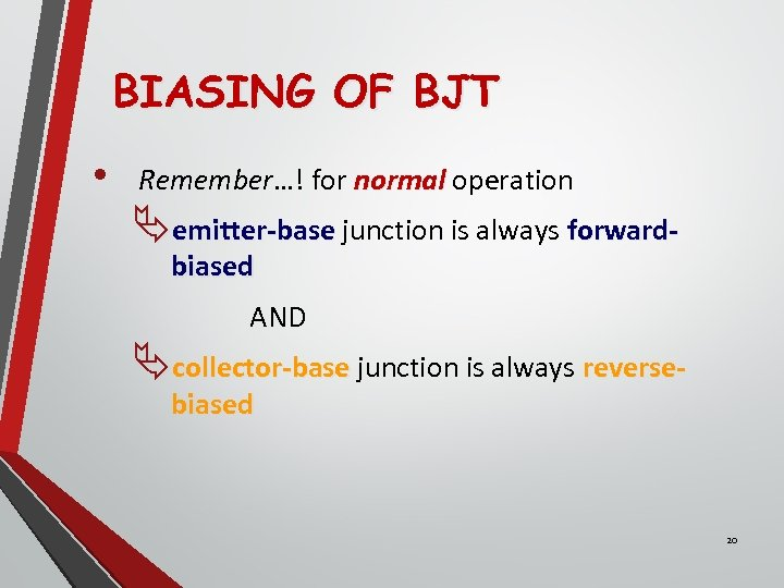 BIASING OF BJT • Remember…! for normal operation Äemitter-base junction is always forwardbiased AND