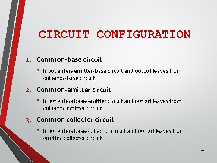 CIRCUIT CONFIGURATION 1. Common-base circuit • Input enters emitter-base circuit and output leaves from