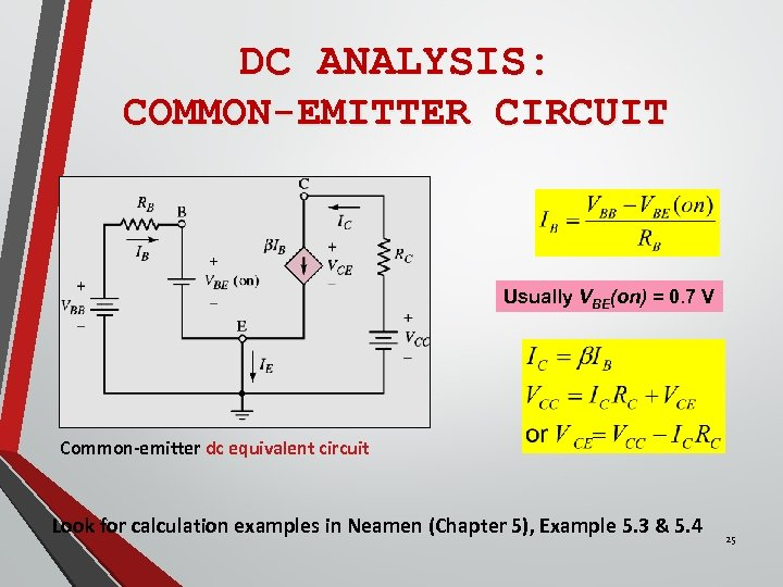 DC ANALYSIS: COMMON-EMITTER CIRCUIT Usually VBE(on) = 0. 7 V Common-emitter dc equivalent circuit