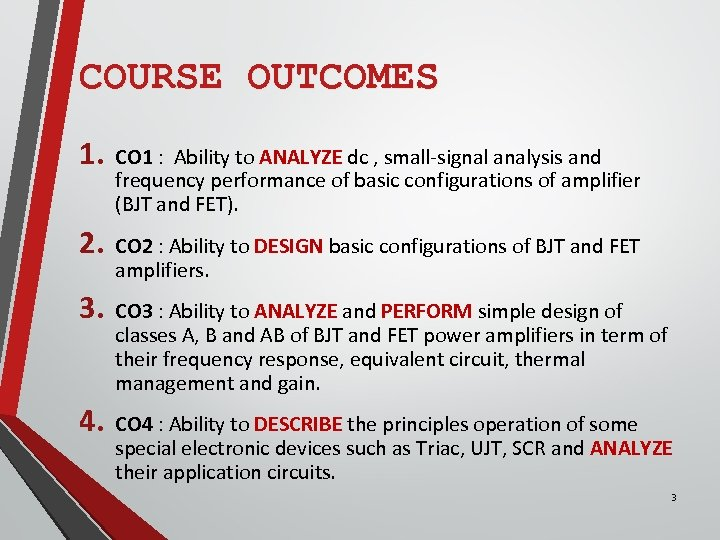 COURSE OUTCOMES 1. CO 1 : Ability to ANALYZE dc , small-signal analysis and