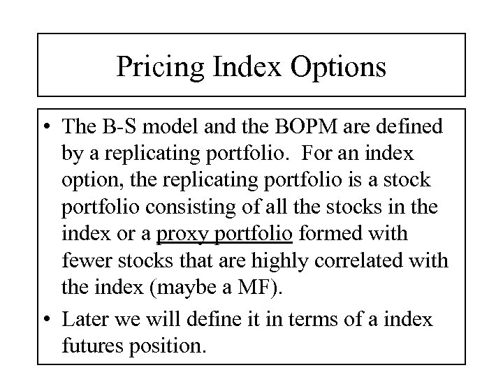 Pricing Index Options • The B-S model and the BOPM are defined by a