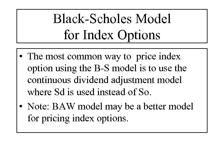 Black-Scholes Model for Index Options • The most common way to price index option