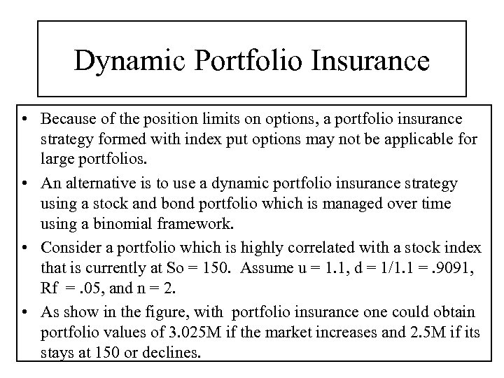 Dynamic Portfolio Insurance • Because of the position limits on options, a portfolio insurance