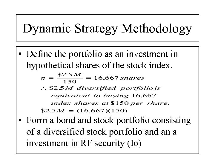 Dynamic Strategy Methodology • Define the portfolio as an investment in hypothetical shares of