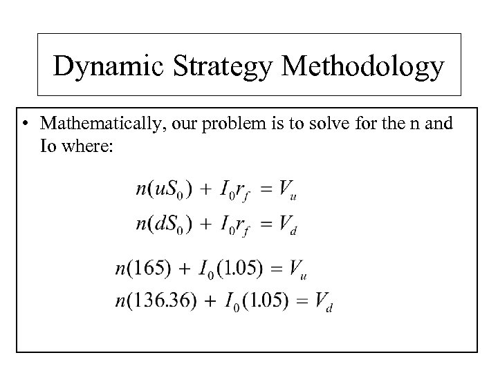 Dynamic Strategy Methodology • Mathematically, our problem is to solve for the n and