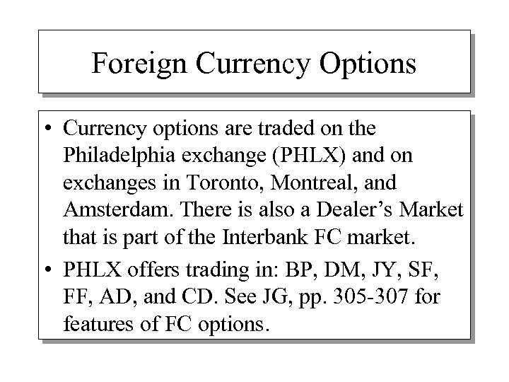 Foreign Currency Options • Currency options are traded on the Philadelphia exchange (PHLX) and