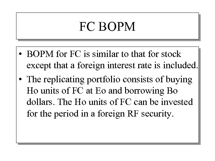 FC BOPM • BOPM for FC is similar to that for stock except that