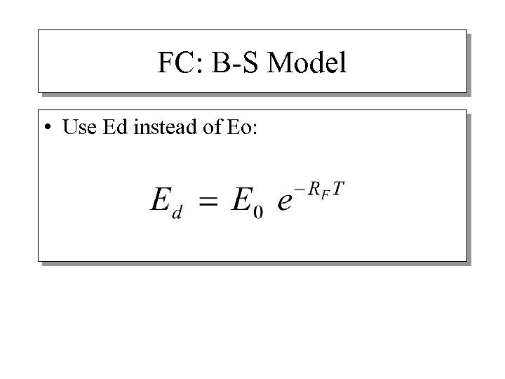 FC: B-S Model • Use Ed instead of Eo:
