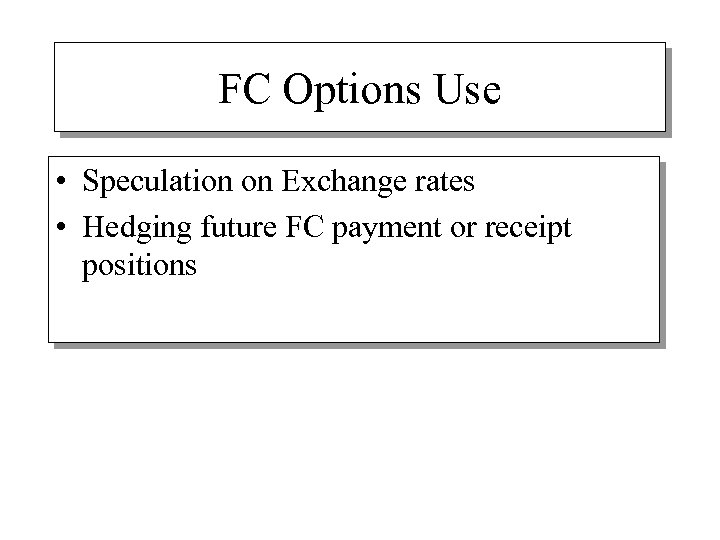 FC Options Use • Speculation on Exchange rates • Hedging future FC payment or