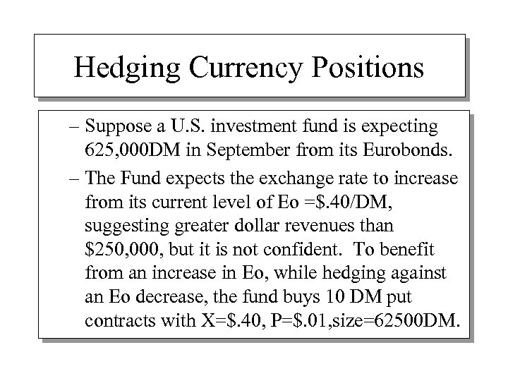Hedging Currency Positions – Suppose a U. S. investment fund is expecting 625, 000