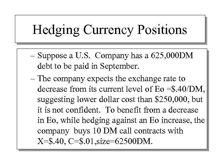Hedging Currency Positions – Suppose a U. S. Company has a 625, 000 DM
