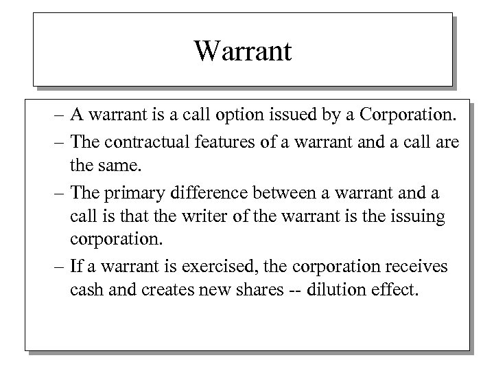 Warrant – A warrant is a call option issued by a Corporation. – The