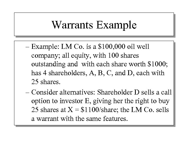 Warrants Example – Example: LM Co. is a $100, 000 oil well company; all