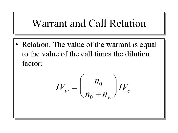 Warrant and Call Relation • Relation: The value of the warrant is equal to