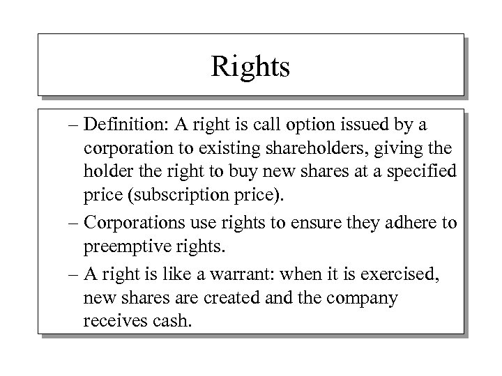 Rights – Definition: A right is call option issued by a corporation to existing