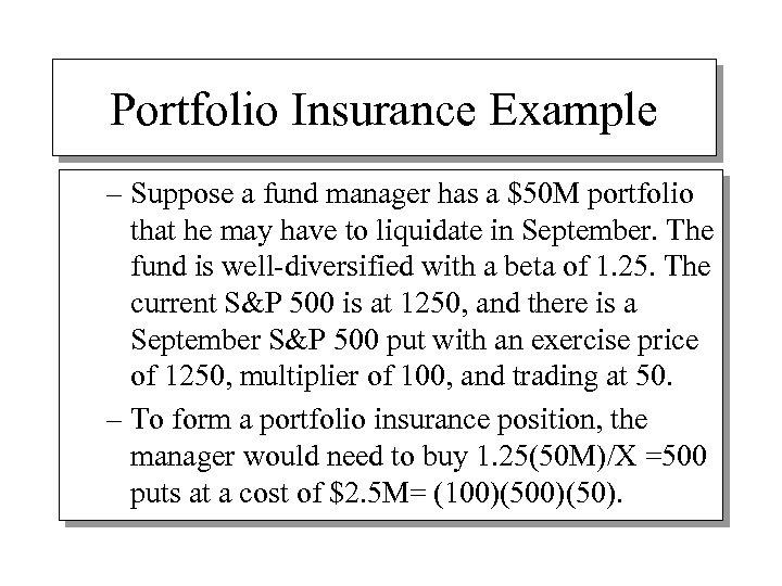 Portfolio Insurance Example – Suppose a fund manager has a $50 M portfolio that