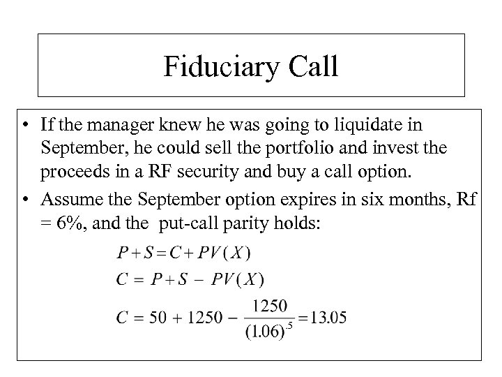 Fiduciary Call • If the manager knew he was going to liquidate in September,